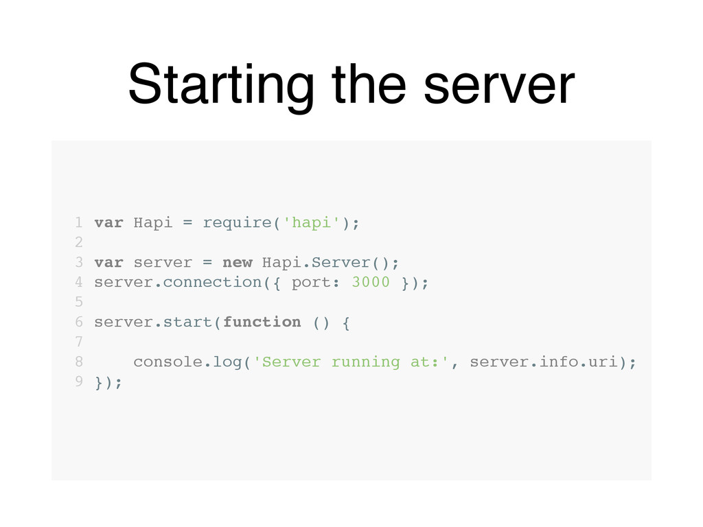 Starting the server 1 var Hapi = require('hapi'...