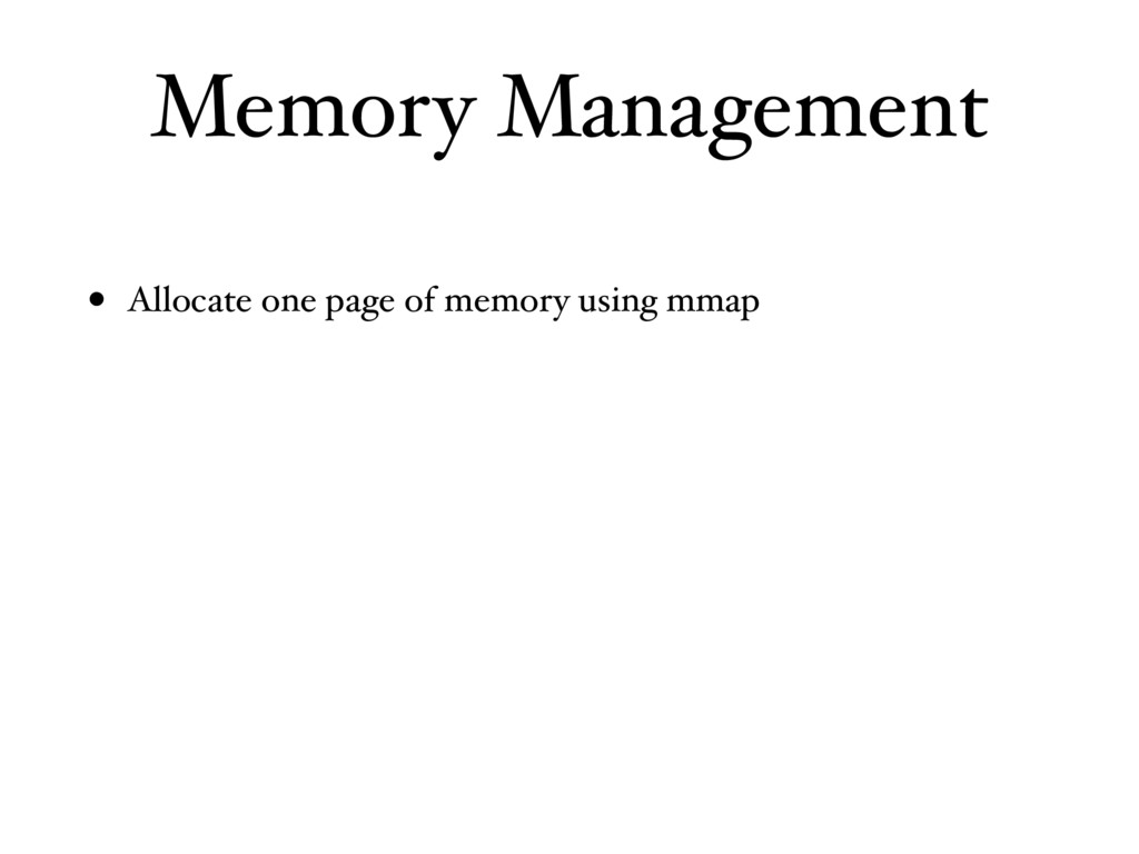 Memory Management • Allocate one page of memory...