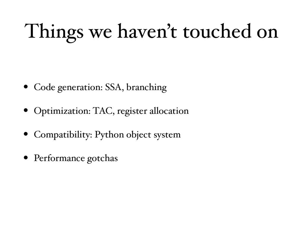 Things we haven't touched on • Code generation:...