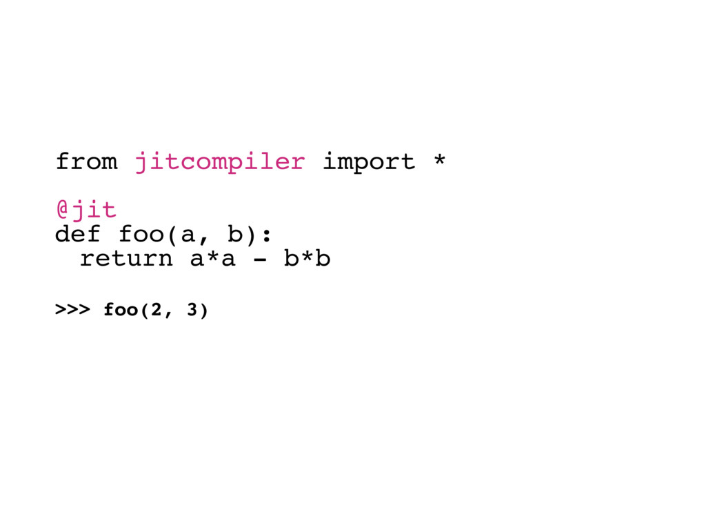 from jitcompiler import * @jit def foo(a, b): r...