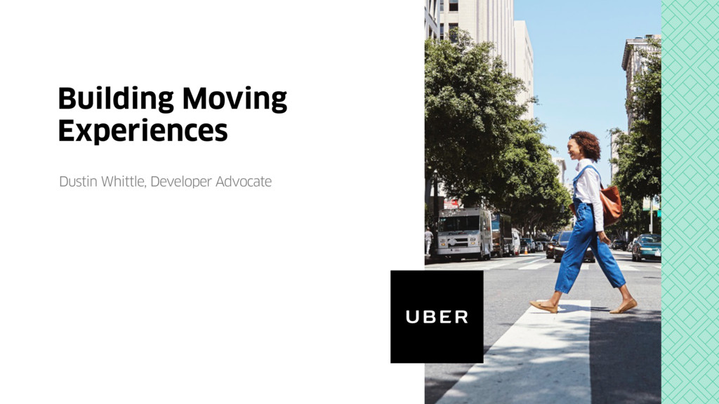Building Moving Experiences Dustin Whittle, Dev...