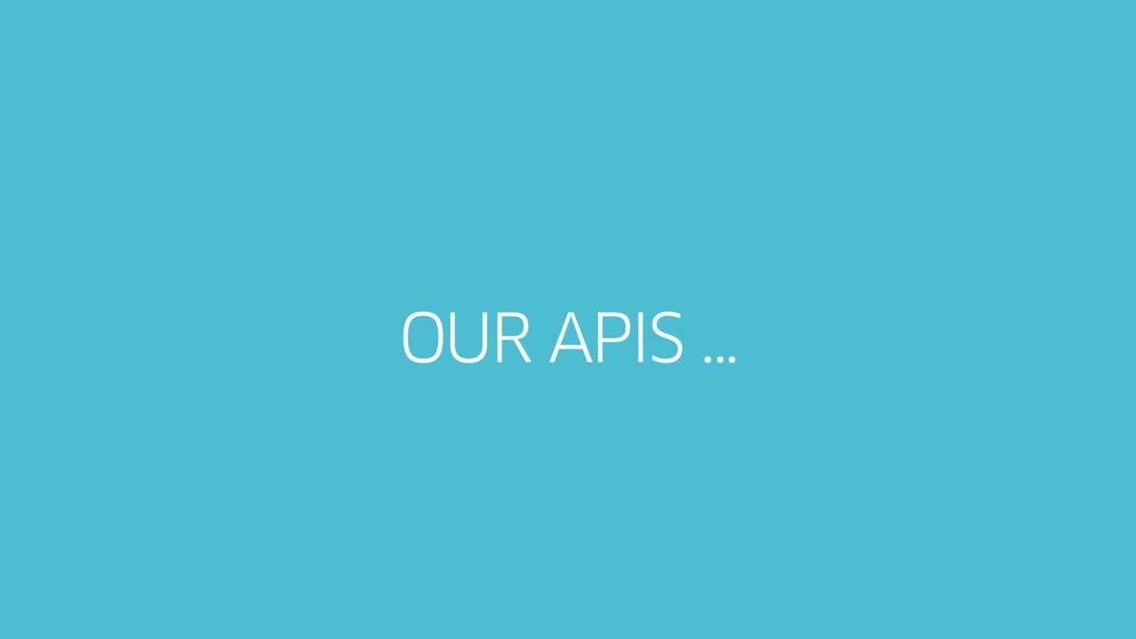 OUR APIS …