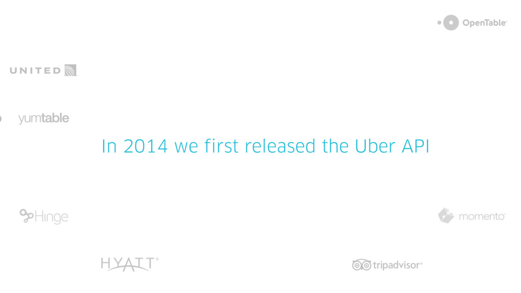 In 2014 we first released the Uber API