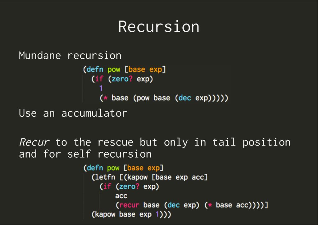 Recursion Mundane recursion Use an accumulator ...