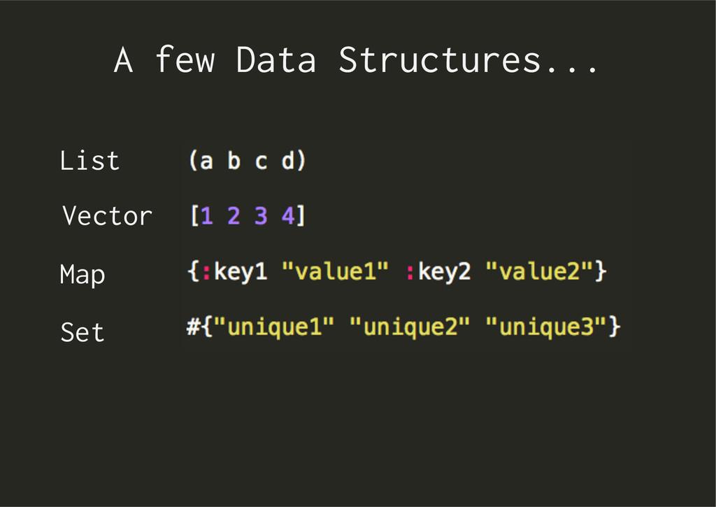 A few Data Structures... List Vector Map Set