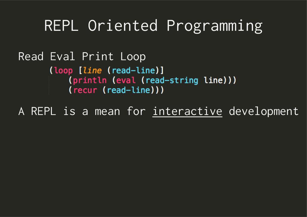 REPL Oriented Programming Read Eval Print Loop ...