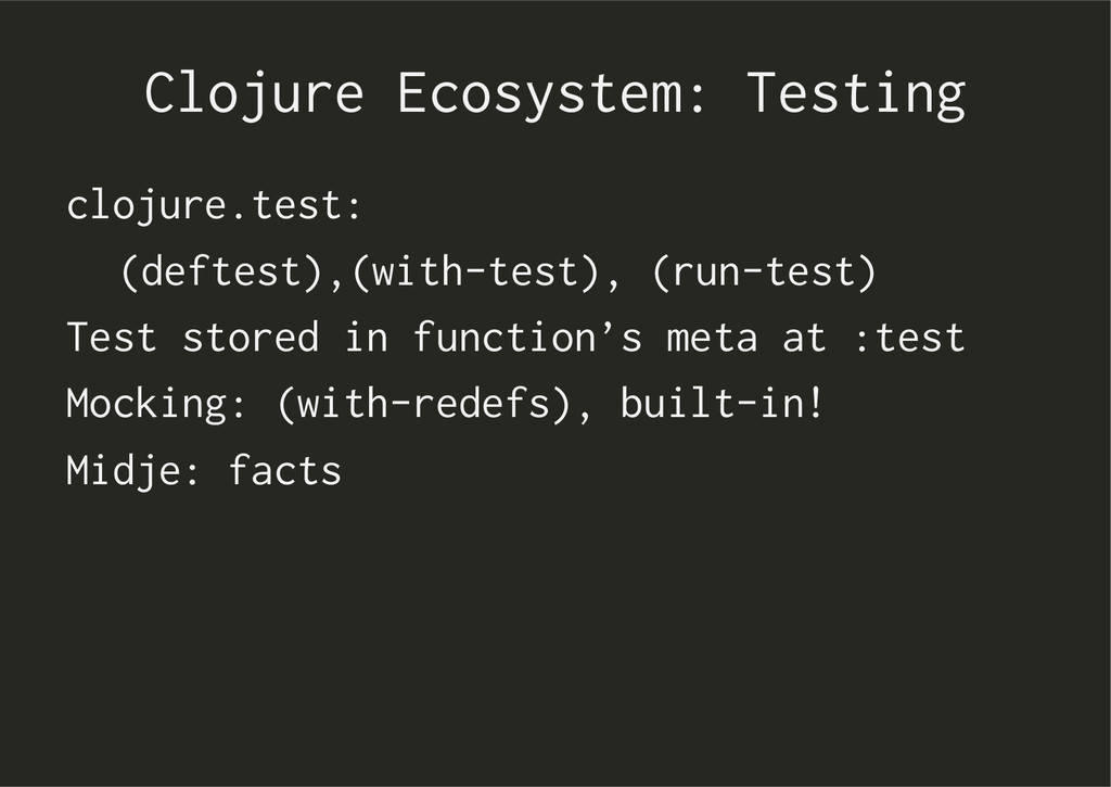 Clojure Ecosystem: Testing clojure.test: (defte...