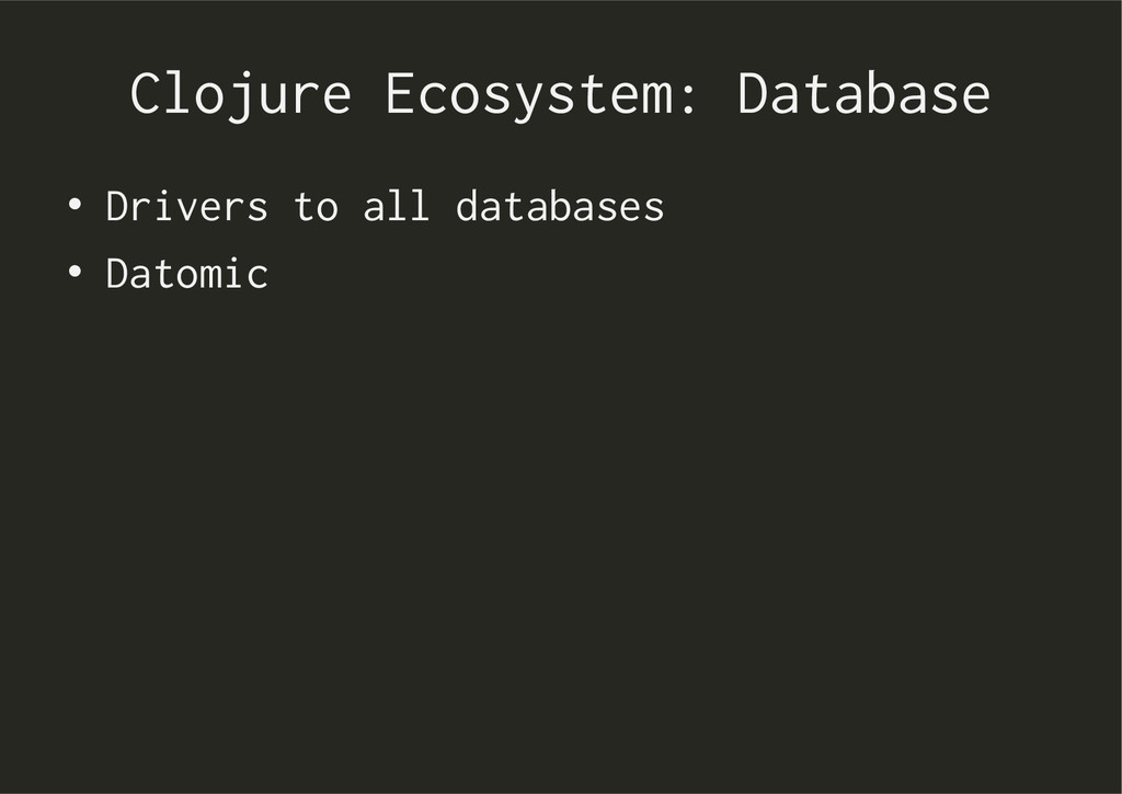 Clojure Ecosystem: Database • Drivers to all d...