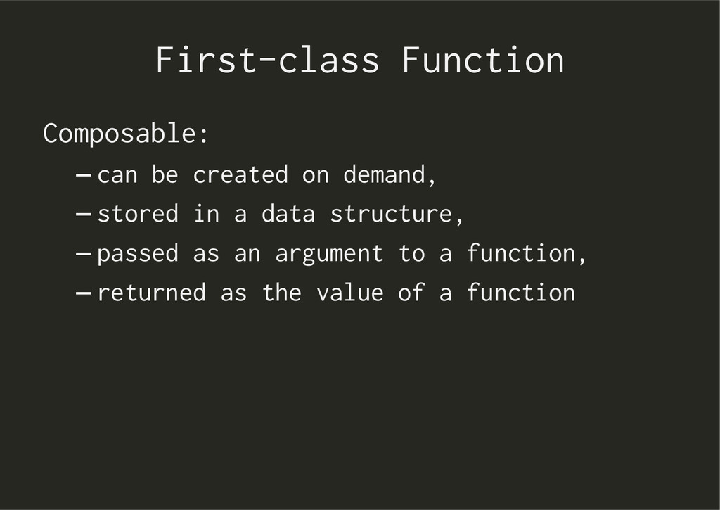 First-class Function Composable: –can be creat...