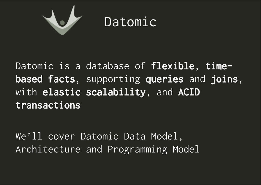 Datomic Datomic is a database of flexible, time...