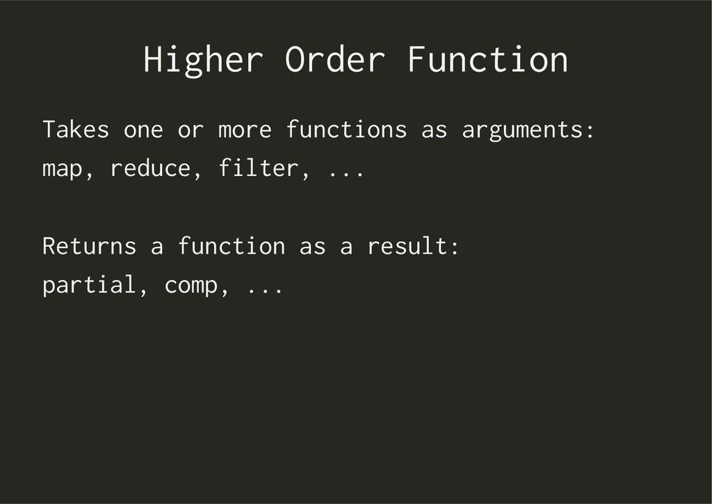 Higher Order Function Takes one or more functio...