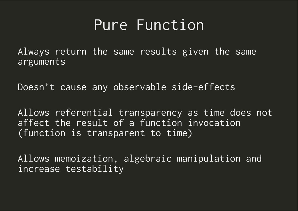 Pure Function Always return the same results gi...