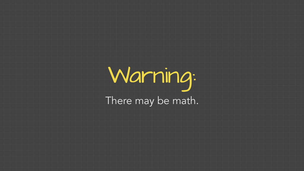 Warning: There may be math.