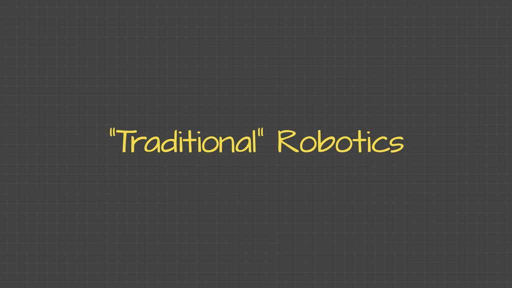 """T raditional"" Robotics"