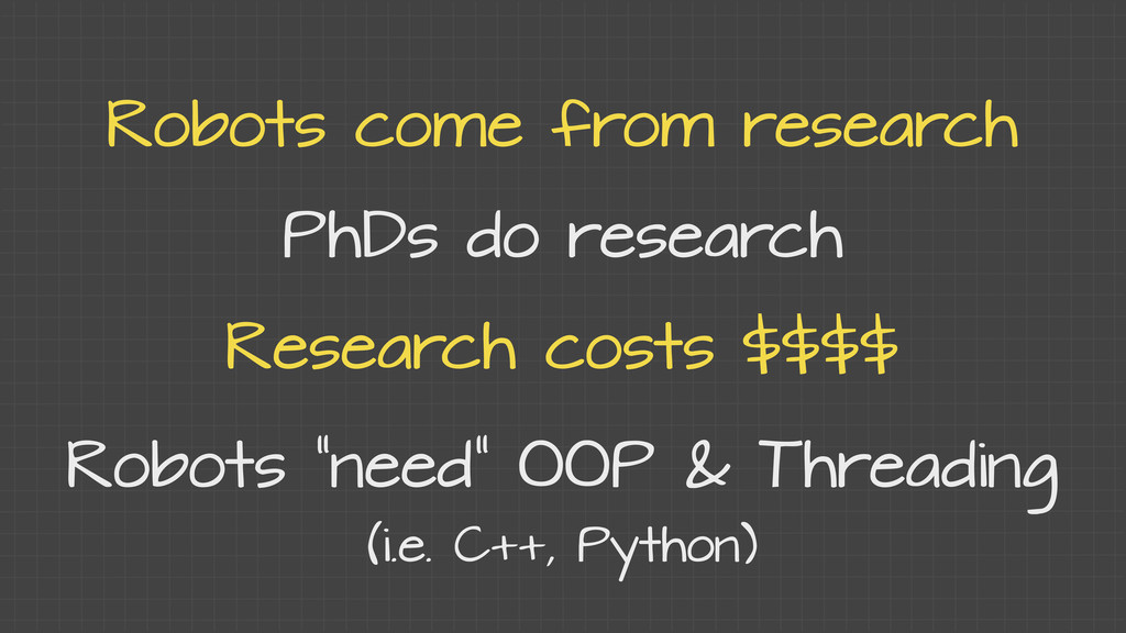 Robots come from research PhDs do research Rese...