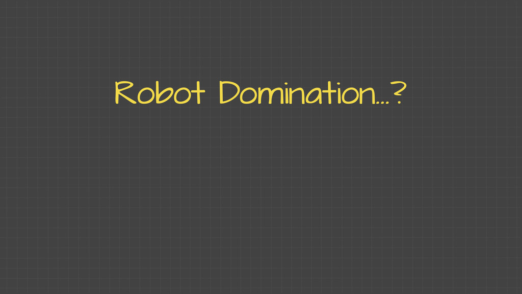 Robot Domination...?