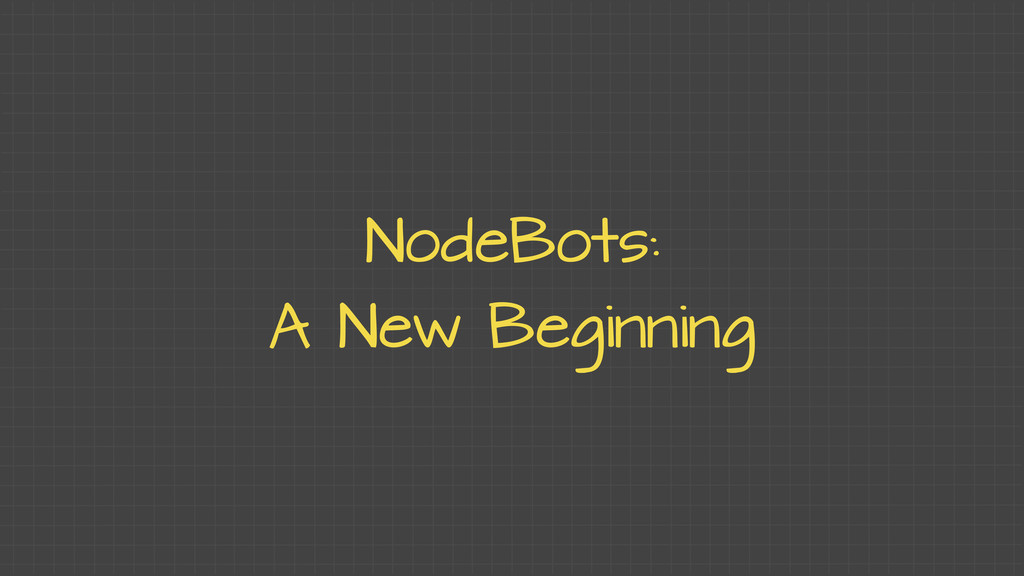 NodeBots: A New Beginning