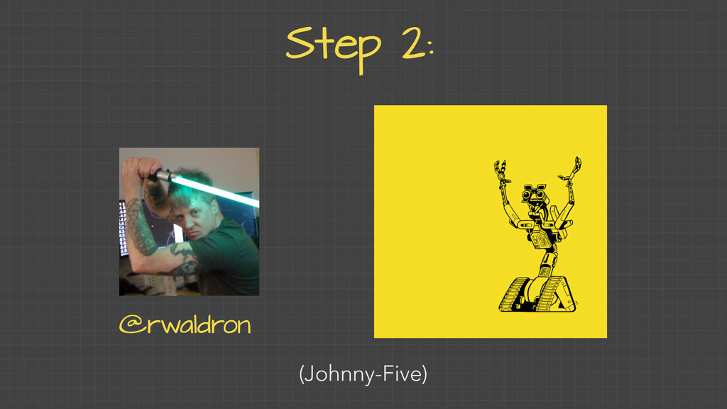 Step 2: (Johnny-Five) @rwaldron