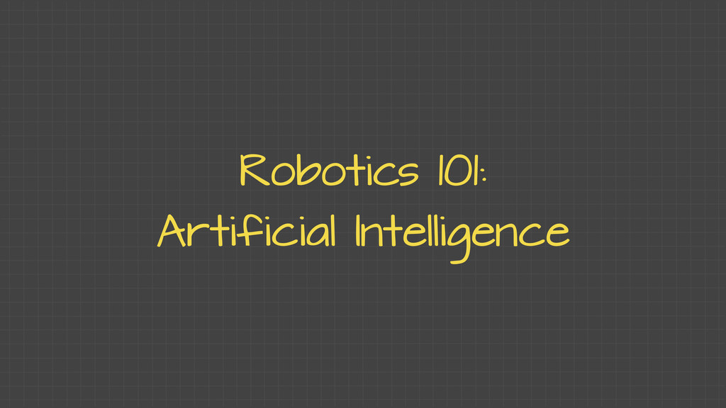 Robotics 101: Artificial Intelligence