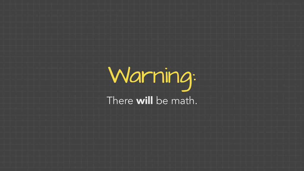 Warning: There will be math.