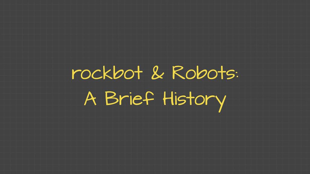 rockbot & Robots: A Brief History