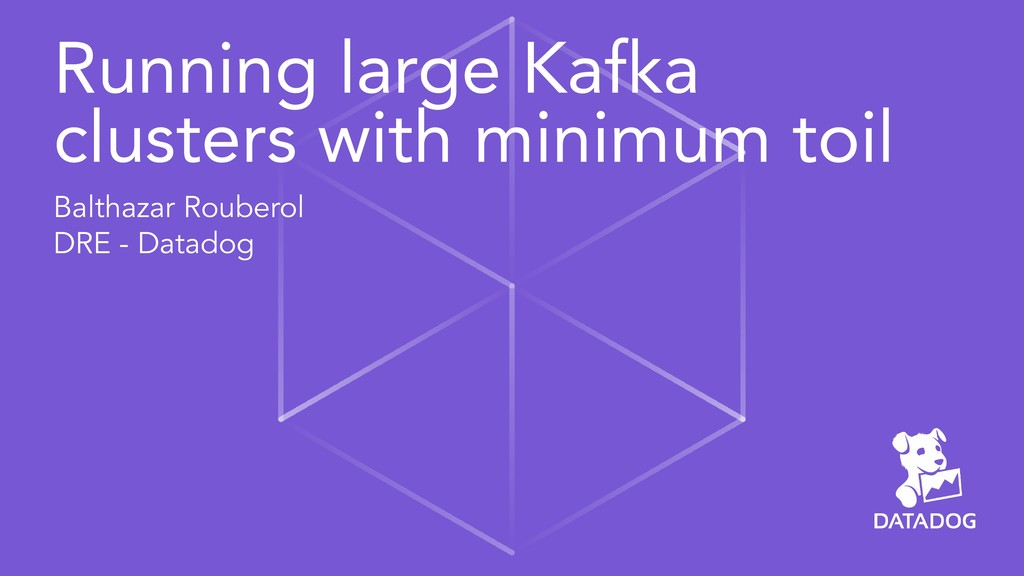 Running large Kafka clusters with minimum toil ...