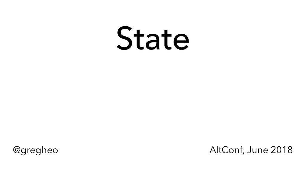 @gregheo AltConf, June 2018 State