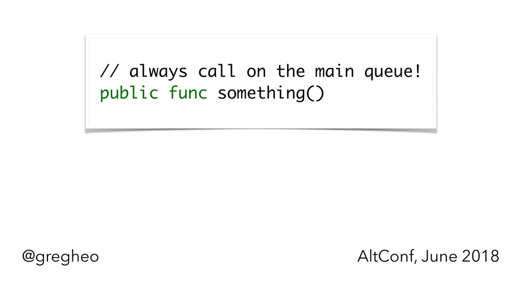 @gregheo AltConf, June 2018  // always call on...