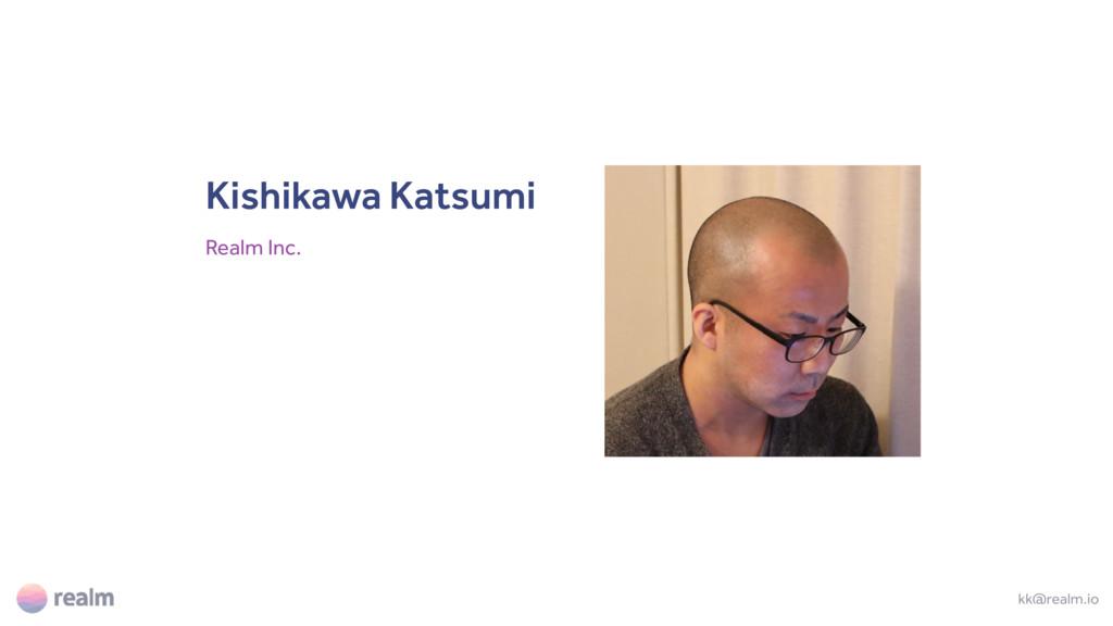 Kishikawa Katsumi Realm Inc. kk@realm.io