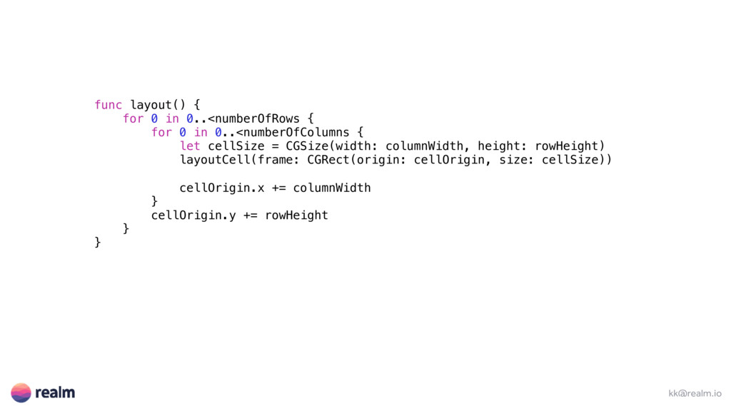 kk@realm.io func layout() { for 0 in 0..<number...
