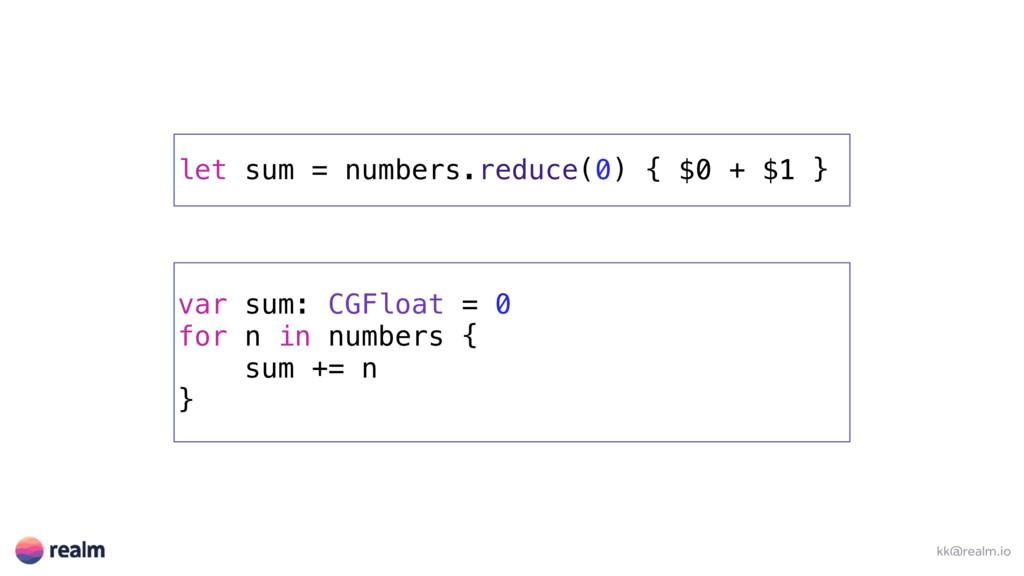 kk@realm.io let sum = numbers.reduce(0) { $0 + ...