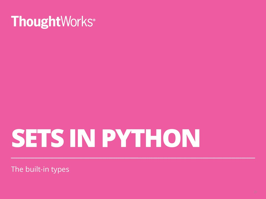 SETS IN PYTHON The built-in types 21
