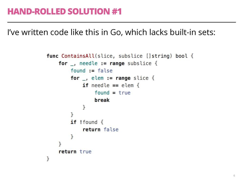 HAND-ROLLED SOLUTION #1 I've written code like ...
