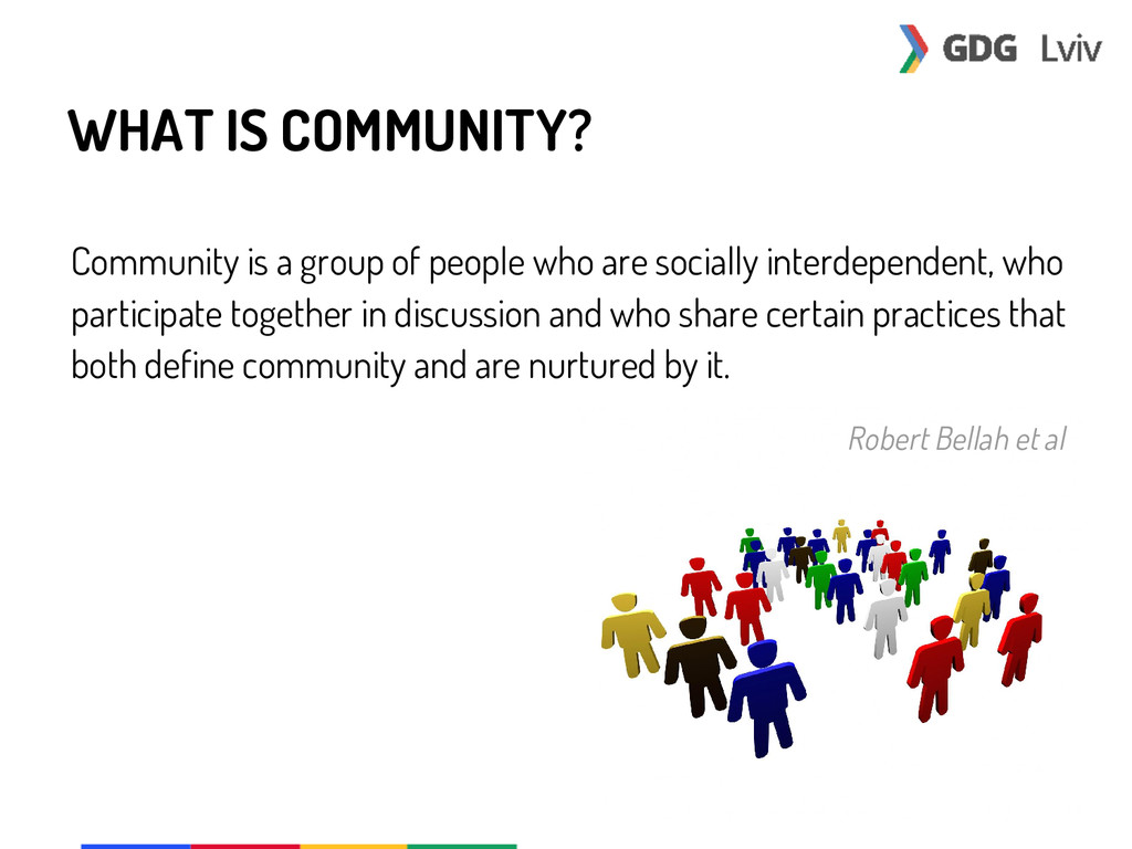 WHAT IS COMMUNITY? Community is a group of peop...
