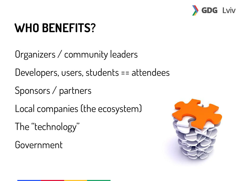 WHO BENEFITS? Organizers / community leaders De...