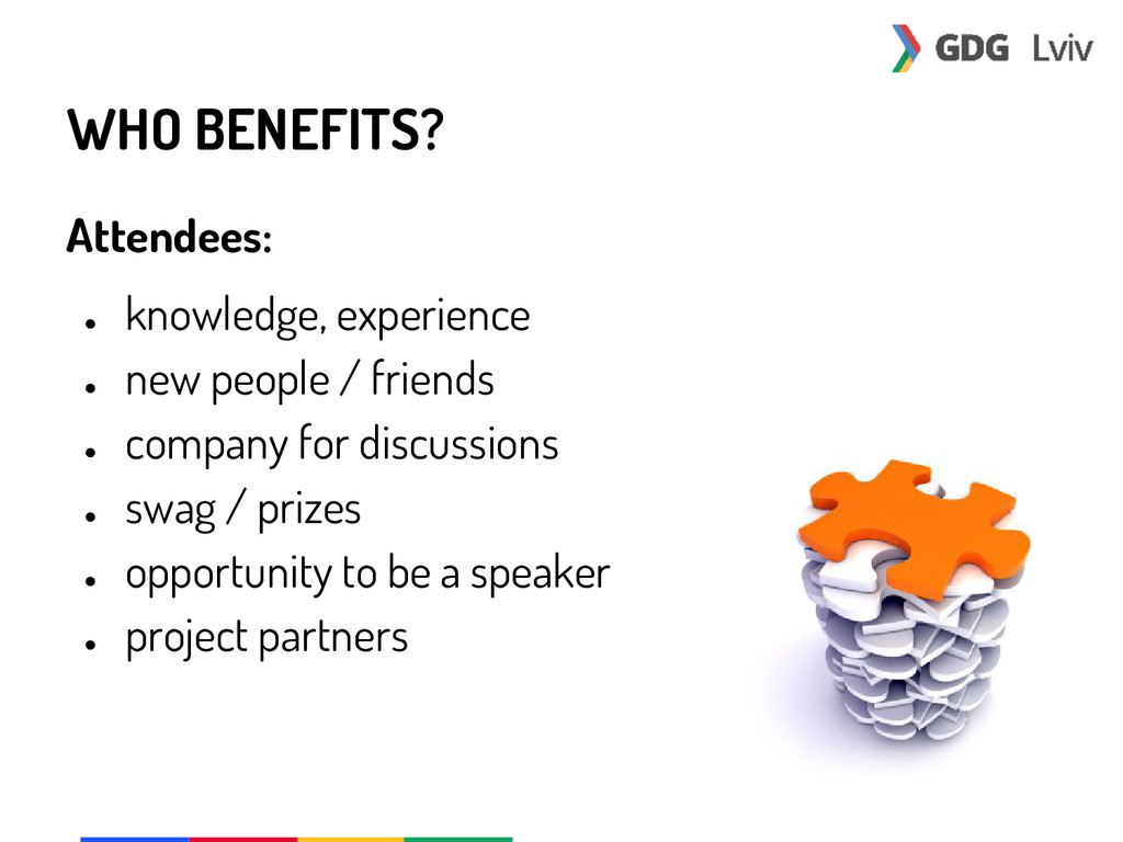 WHO BENEFITS? Attendees: ● knowledge, experienc...