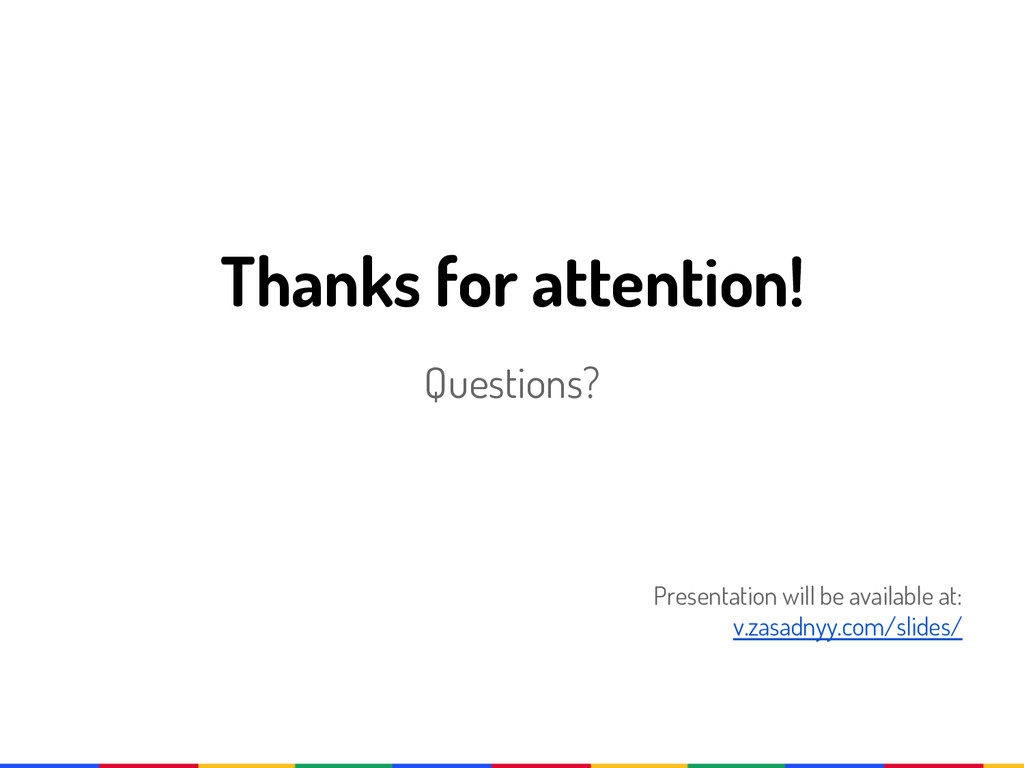 Thanks for attention! Questions? Presentation w...