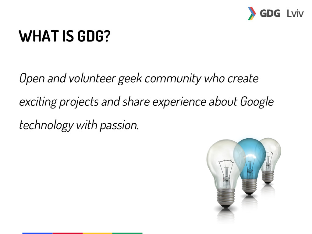 WHAT IS GDG? Open and volunteer geek community ...