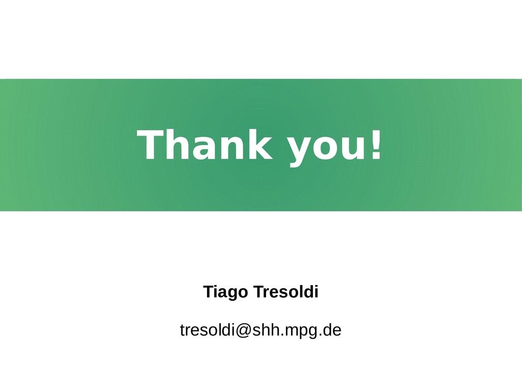 Thank you! Thank you! Tiago Tresoldi tresoldi@s...