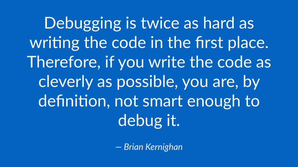 Debugging(is(twice(as(hard(as( wri1ng(the(code(...