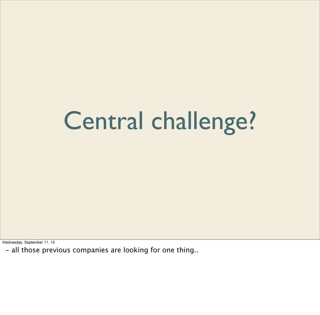 Central challenge? Wednesday, September 11, 13 ...