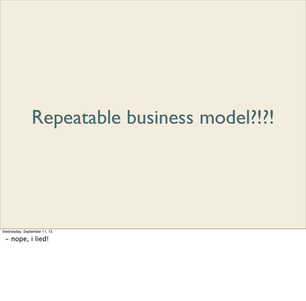 Repeatable business model?!?! Wednesday, Septem...