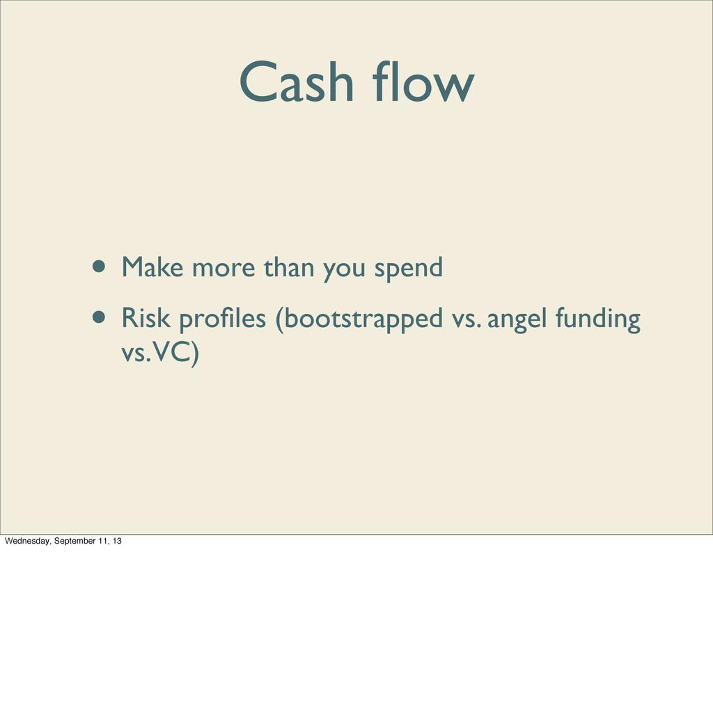 Cash flow • Make more than you spend • Risk profi...