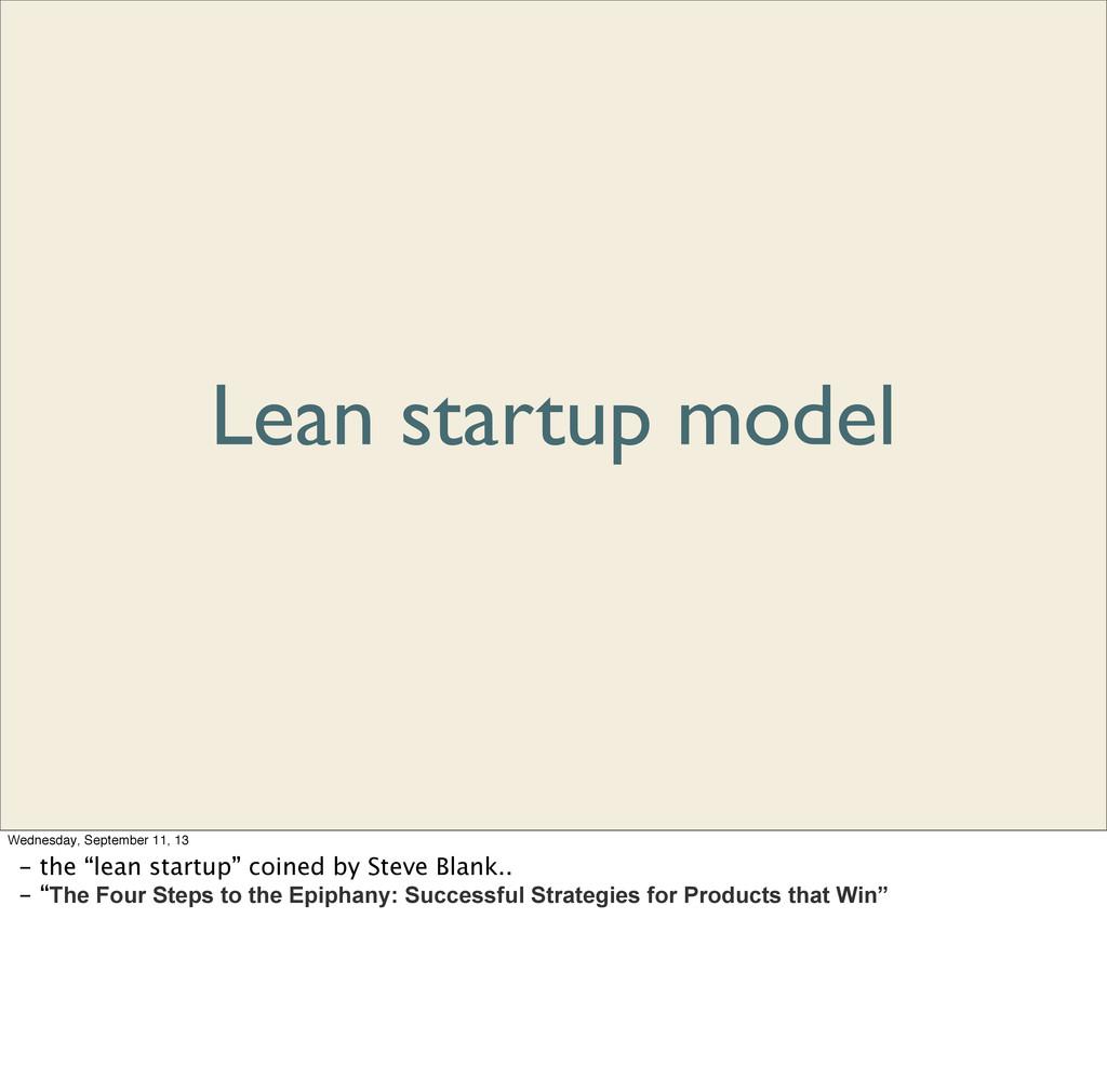 Lean startup model Wednesday, September 11, 13 ...