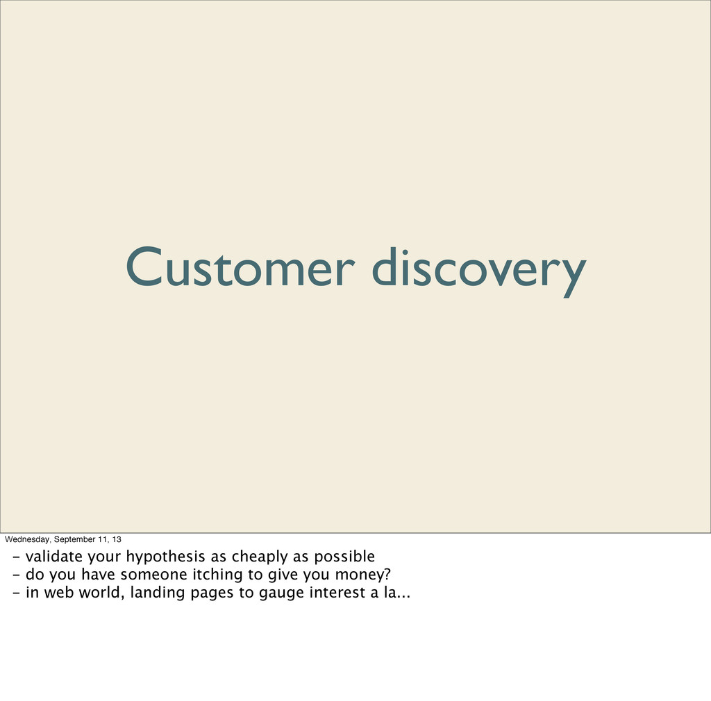 Customer discovery Wednesday, September 11, 13 ...