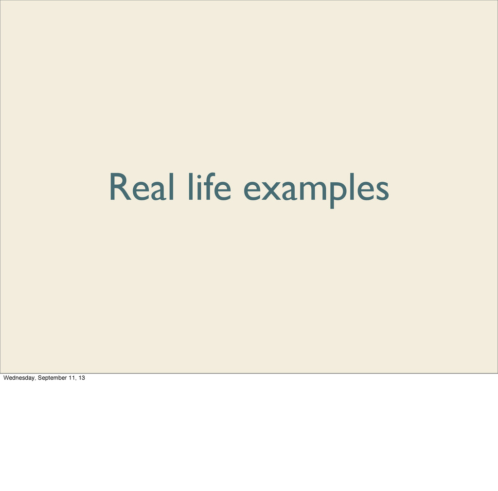 Real life examples Wednesday, September 11, 13