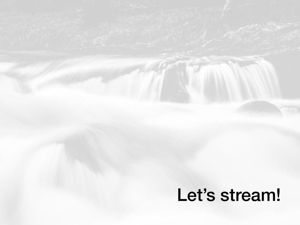 Let's stream!