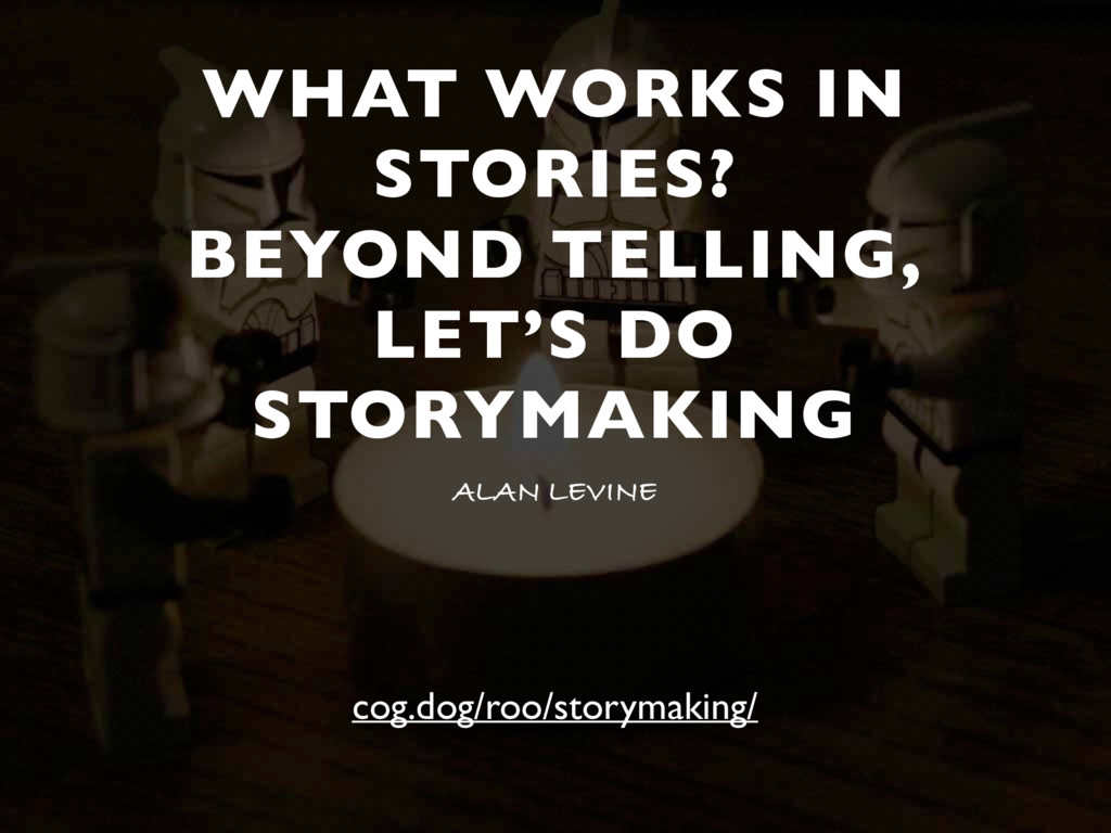 WHAT WORKS IN STORIES? BEYOND TELLING, LET'S DO...