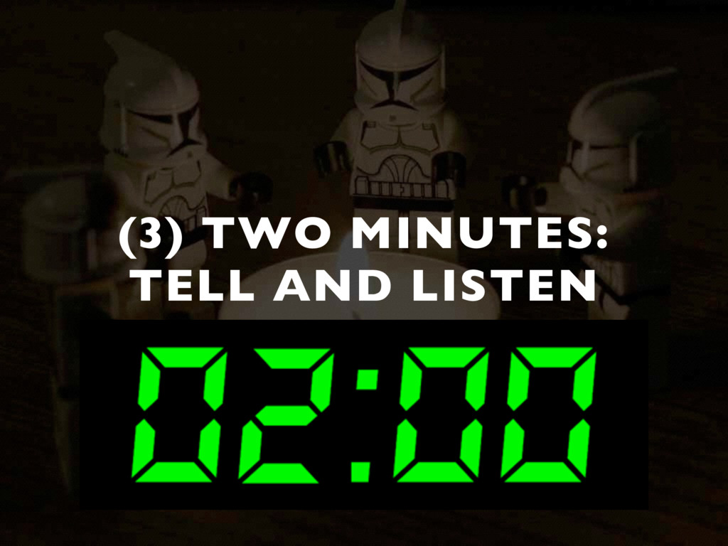 (3) TWO MINUTES:  TELL AND LISTEN