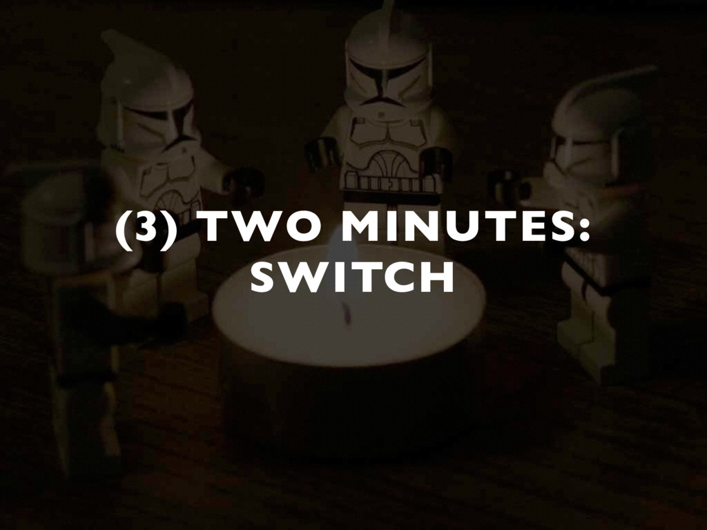 (3) TWO MINUTES:  SWITCH
